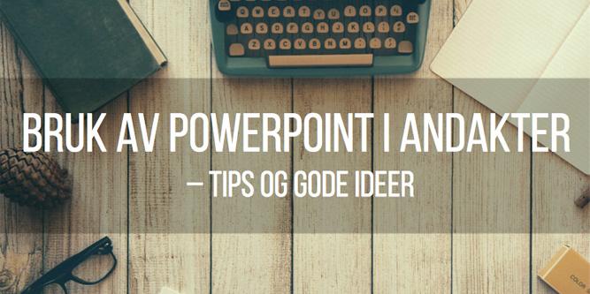 Bruk av PowerPoint i andakter – tips og gode ideer